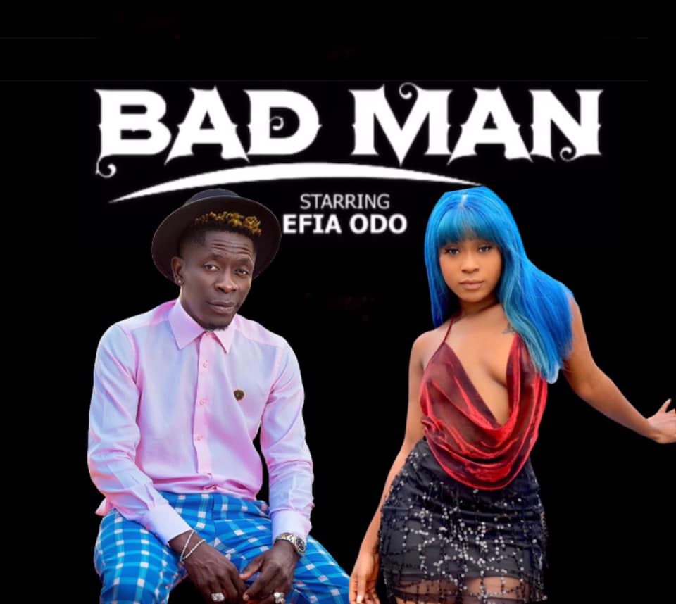 Shatta Wale - Bad Man Starring Efia Odo