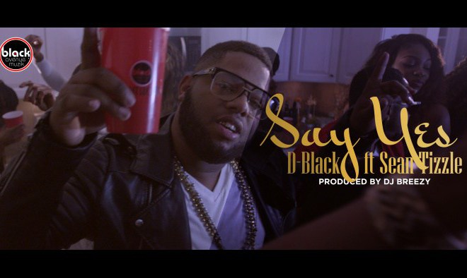 D-Black Feat.Sean Tizzle – Say Yes (Prod. By Dj Breezy)