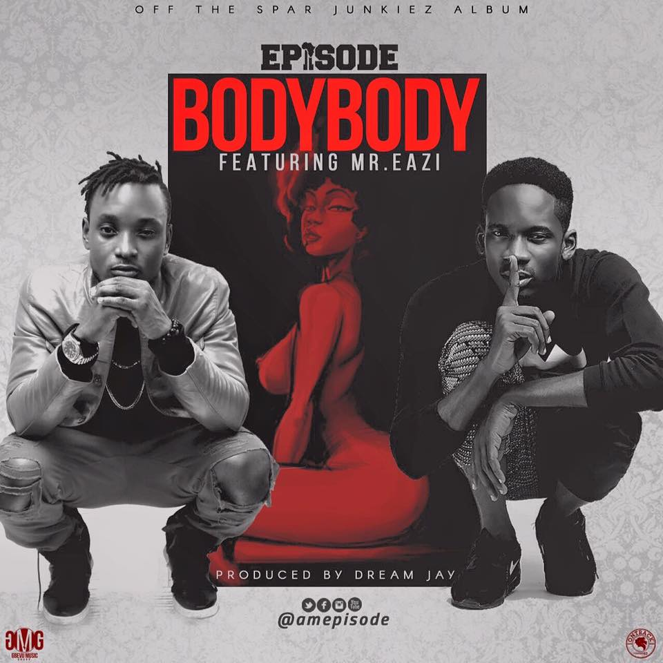 Episode Feat. Mr Eazi - Body Body (Prod.By Dream Jay ) www.GhanaSongs.org