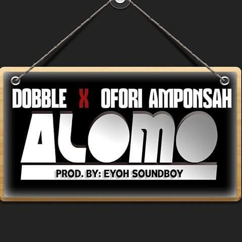 Dobble Feat Ofori Amponsah - Alomo ( Prod By Eyoh Soundboy )www.Ghanasongs.org