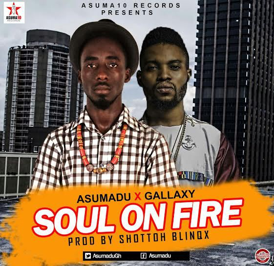 Asumadu – Soul On Fire (Feat Gallaxy) (Prod By Shottoh Blinqx)