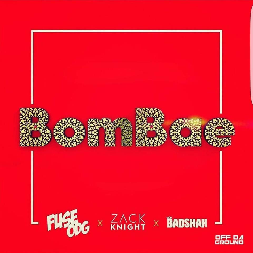 Fuse ODG - BomBae (Feat Zack Knight & Badshah)(Prod By Killbeatz)