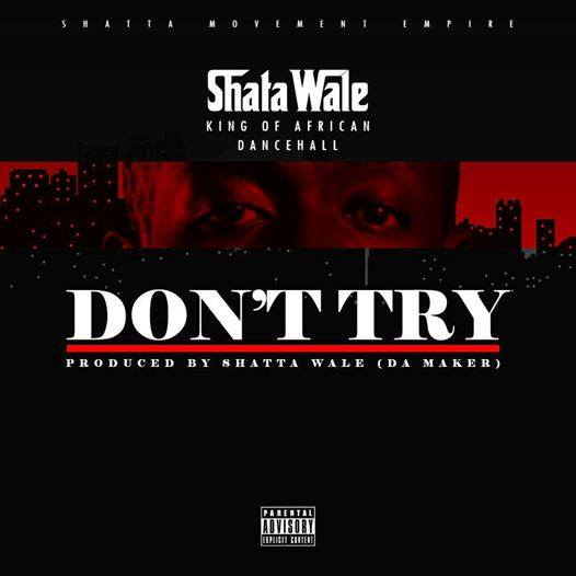 Shatta Wale - Dont Try (Prod By Da Maker)