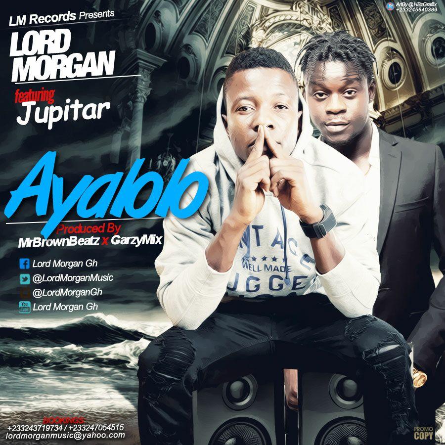 Lord Morgan Feat Jupiter Ayalolo - (Prod By Mr Brown & GarzMix)