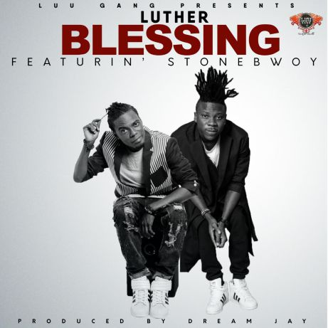 Luther Feat Stonebwoy – Blessing (Prod by Dream Jay)
