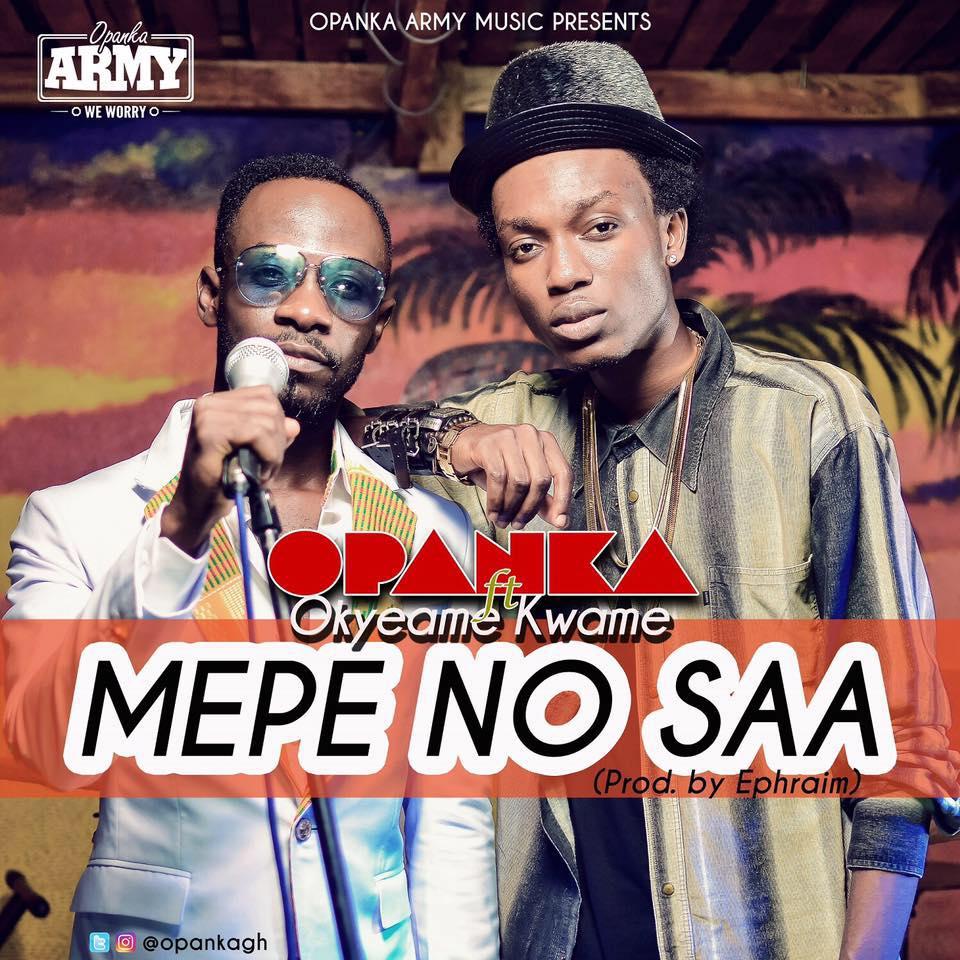 Opanka – Mepe No Saa (Feat. Okyeame Kwame) (Prod. by Ephraim)