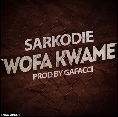 Sarkodie - Wofa Kwame (Prod by Gafacci)