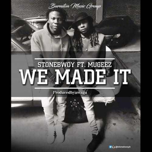 StoneBwoy Feat Mugeez – We Made It (Prod By Awaga)