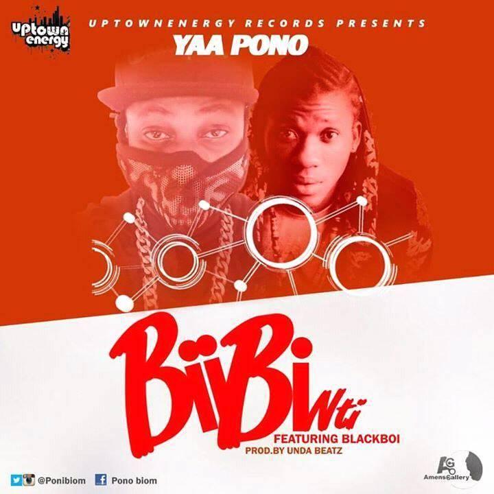 Yaa Pono - Bibi Nti ft Black Boi (Prod By Unda Beat)