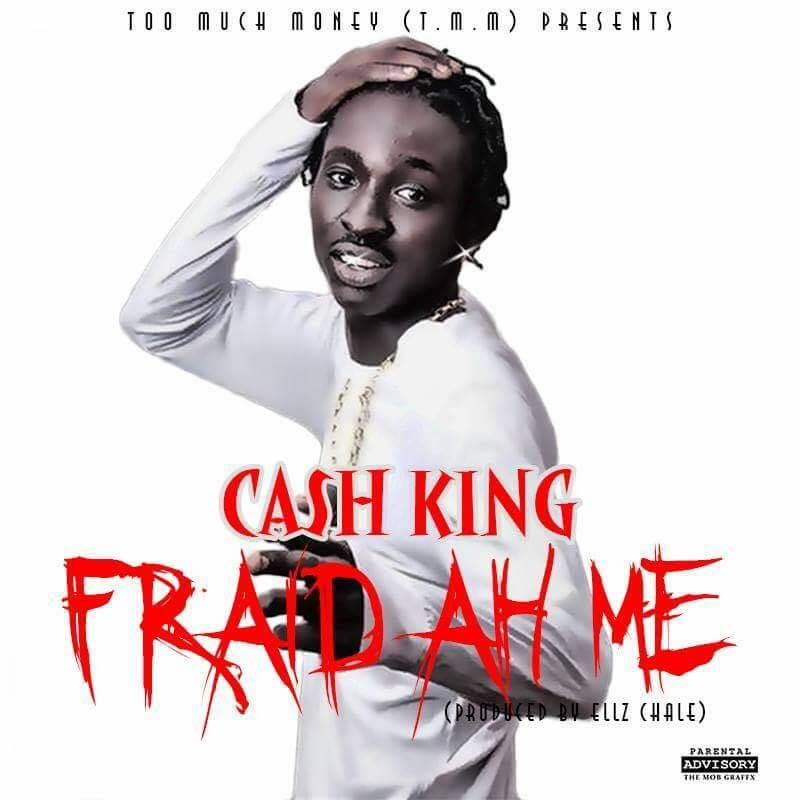 Cash King - Fraid Ah Me