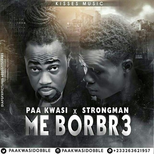 Paa Kwasi (Dobble) Ft Strongman - Me Borbr3 (Prod By RObo)