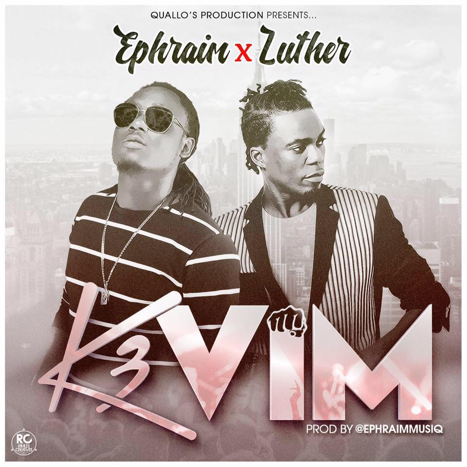 Ephraim ft Luther – K3 Vim (Prod By Ephraim)