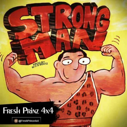 Fresh Prince(4X4) – STRONG MAN (Prod. By M.O.G Beat)