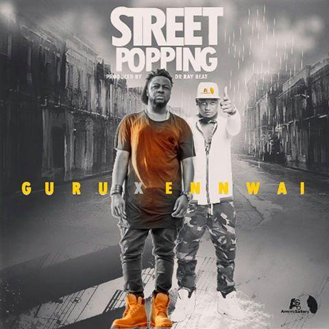 Guru X Ennwai – Street Popping (Prod by Dr Raybeat)