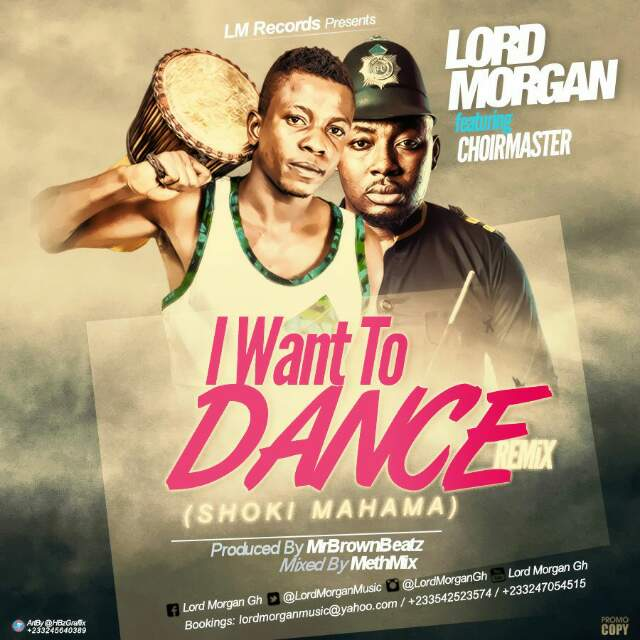 Lord Morgan – I Want To Dance (Remix) Ft Choirmaster (Prod By Mr Brwon & Methmix)