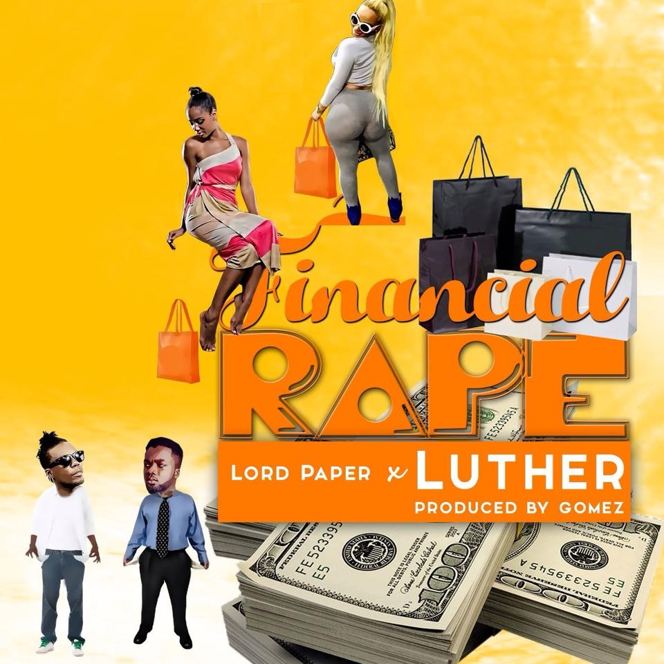 Lord Paper Feat Luther (Financial Rape )( Prod By Gomez)