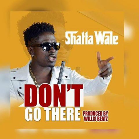 Shatta Wale – Dont Go There (Prod By WilliesBeatz)