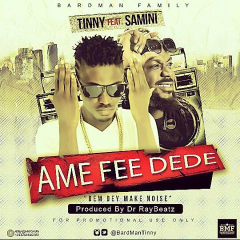 Tinny Ft Samini – Ame Fee Dede (Dem Dey Make Noise )(Prod By drraybeatz)