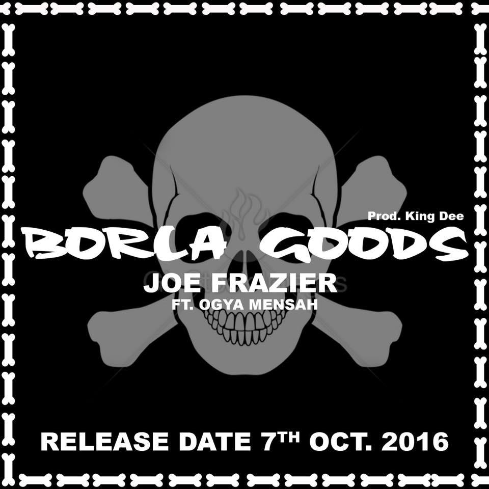 joe-frazier-borla-goods-ft-ogya-mensah-prod-by-kin-dee