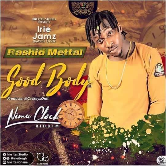 Rashid Mettal – Good Body (Nima Clock Riddim) (Prod. By CaskeysOnit)