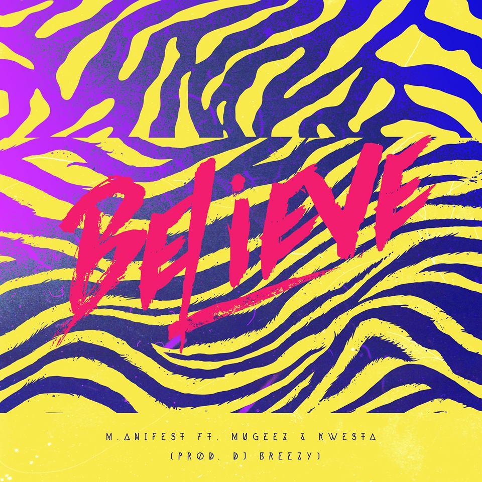 M.anifest – Believe ft. Mugeez & Kwesta