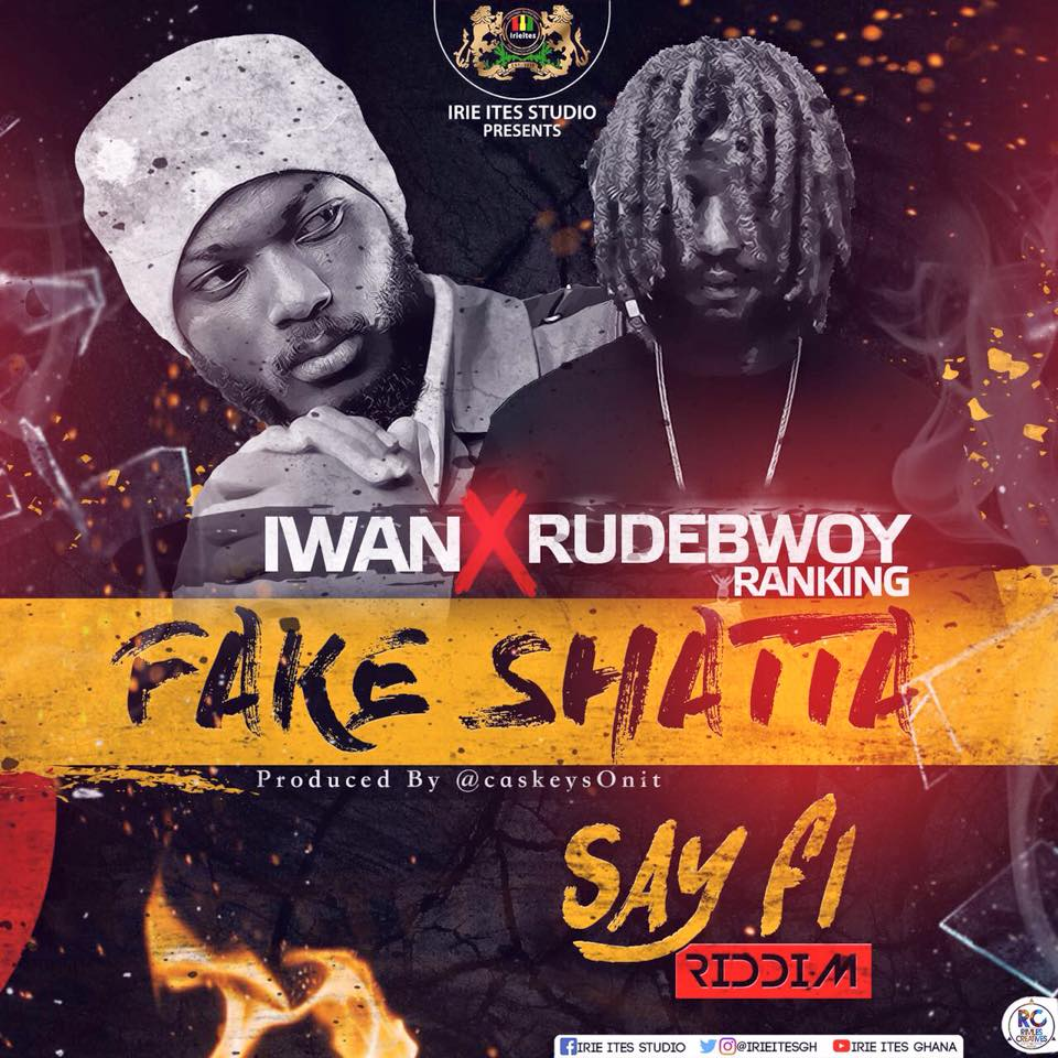 Iwan x Rudebwoy Ranking – Fake Shatta  (Shatta Wale Diss)