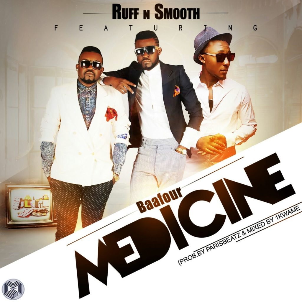 Ruff N Smooth - Medicine Ft Baafour (Prod By Paris Beatz)