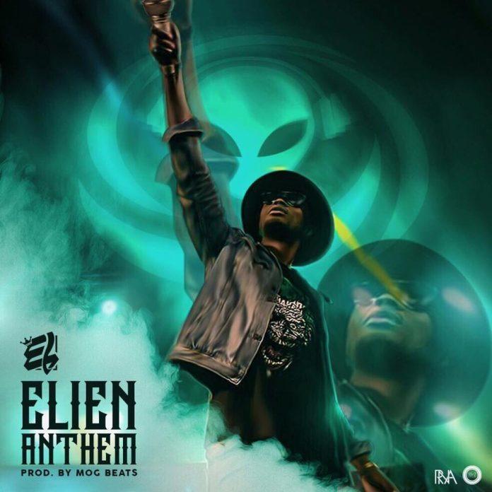 E.L - ELien Anthem (Prod By MOG Beatz)