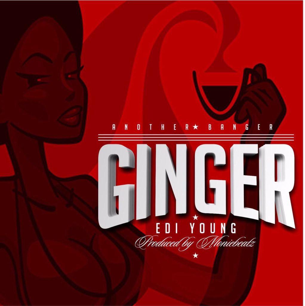 Edi Young - Ginger ft MonieBeatz