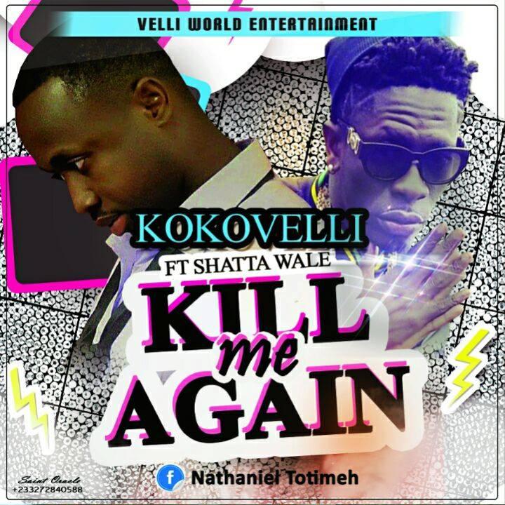 KoKoVeli – Kill Me Again ft Shatta Wale (Prod By Da Maker)
