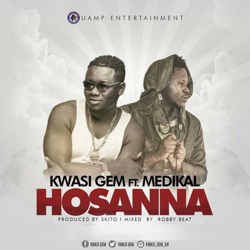 Kwasi Gem - Hosanna Ft Medikal (Prod. Skito )
