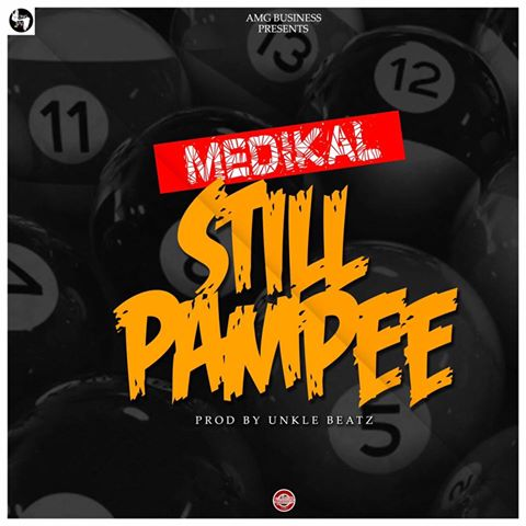 Medikal - Still Pampee (Prod By Unkle Beatz)