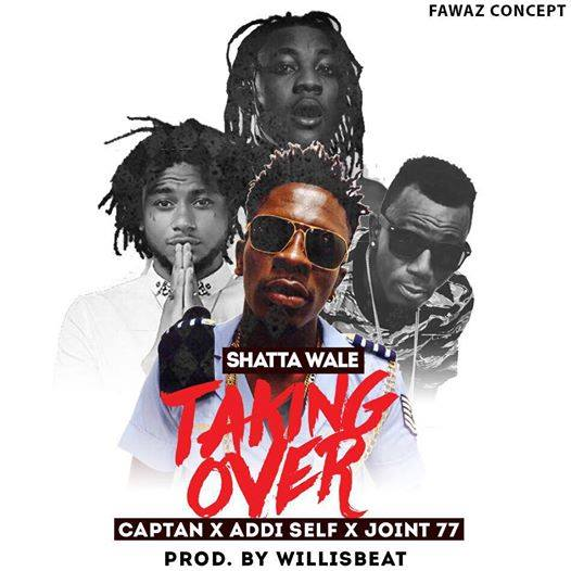 Shatta Wale - Take Over Ft Joint 77 x Addi Self x Captan