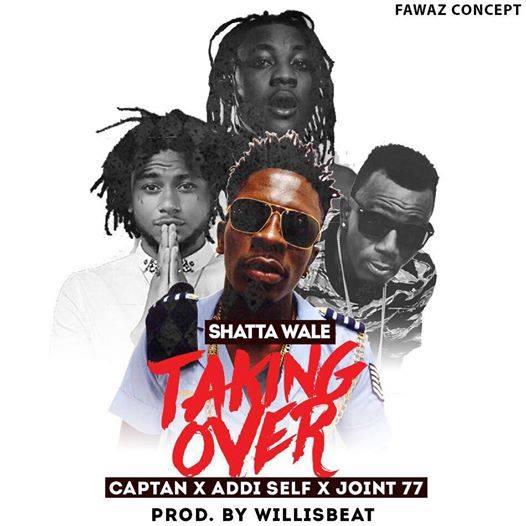 Download MP3 : Shatta Wale – Take Over Ft Joint 77 x Addi Self x Captan