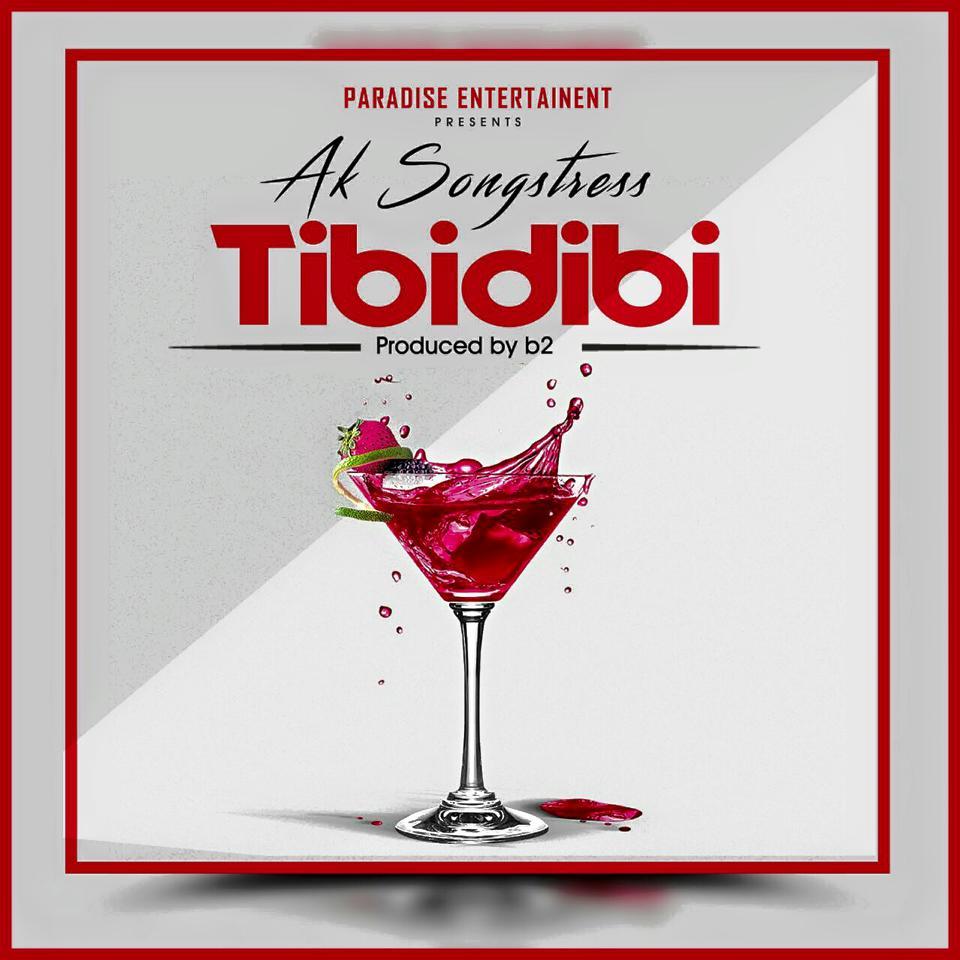 Ak Songstress - Tibidibi (Prod By B2)