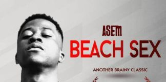 Asem – Beach Sex (Migraine Riddim) (Hosted by DJ Shiwaawa) (www.Ghanasongs.com)