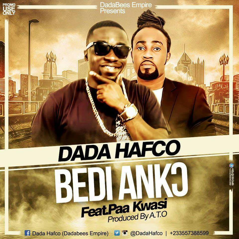 Download MP3 : Dada Hafco – Bedi Ankɔ ft Paa Kwasi (Prod By Ato)