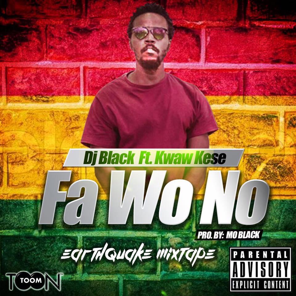 Dj Black Ft Kwaw Kese - Fa Wo No (Prod By Mo Black)