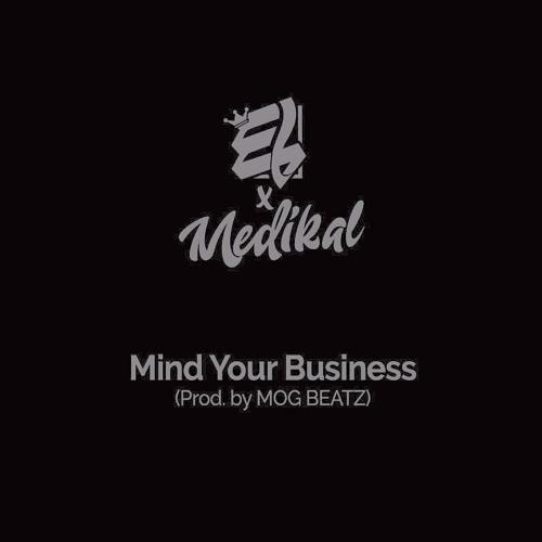 E.L – Mind Your Business ft Medikal