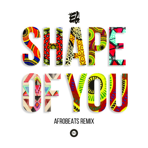 Download Mp3 E L Shape Of You Afrobeats Remix Ghanasongs Com