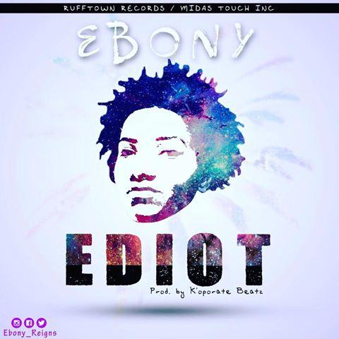 Ebony – Ediot (Raw) (Prod. By K'oporate Beatz)