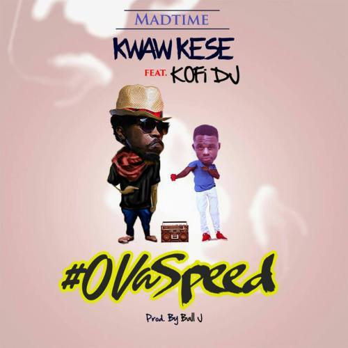 Kwaw Kese – Ova Speed ft. Kofi DJ (Prod. by Ball J)