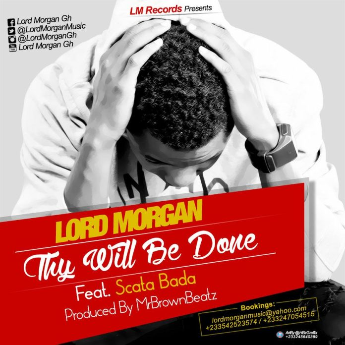 Lord Morgan - Thy Will Be Done Ft Scata Bada (Prod By Mr BrownBeat)