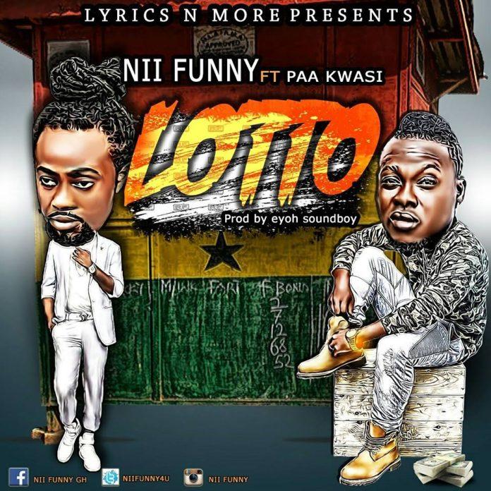 Nii Funny - Lotto ft Paa Kwasi (Prod.By Eyoh Soundboy)