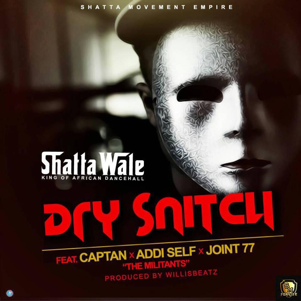 Shatta Wale – Dry Snitch Ft Captan x Addi Self x Joint 77 (Prod By WillisBeatz)