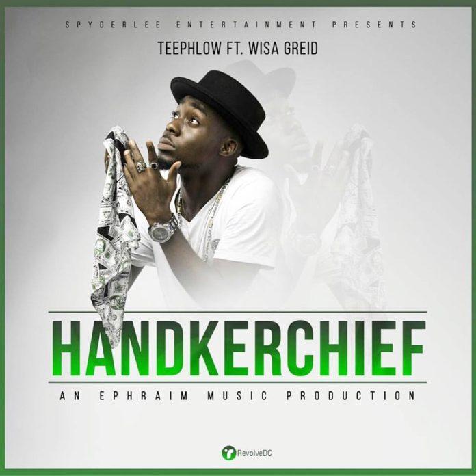 TeePhlow - Handkerchief Ft Wisa Greid (Prod By Ephraim)