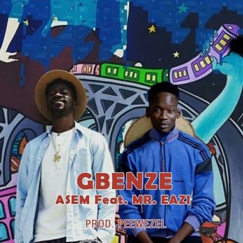 Asem - Gbenze Ft Mr Eazi (Prod By Peewezel)