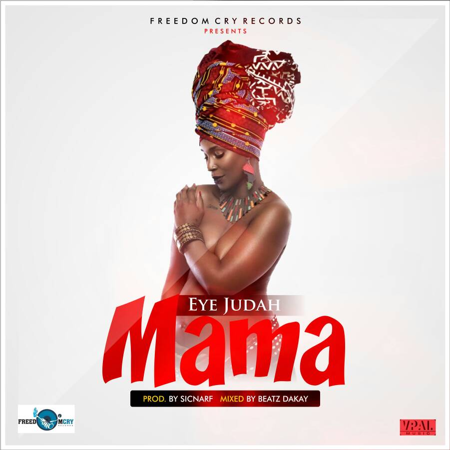 Eye Judah - Mama (Prod by Sicnarf Pro and Mixed by Beatz Dakay)
