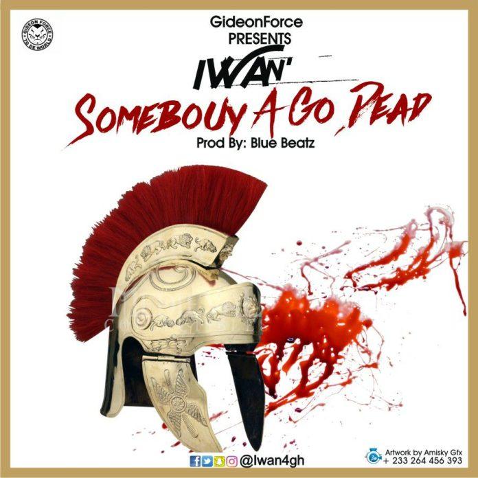 IWAN – Somebouy A Go Dead (Prod. by Blue Beatz)