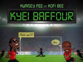 Kwaisey Pee - Kyei Baffour ft. Kofi B